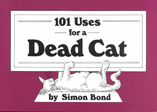 101 Uses for a Dead Cat By Bond, Simon